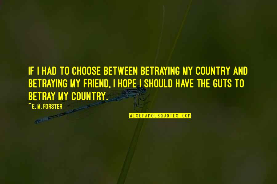 Betraying Your Best Friend Quotes By E. M. Forster: If I had to choose between betraying my