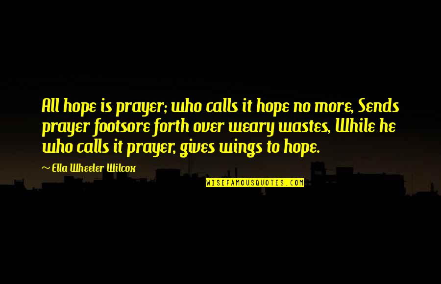 Betraying Your Best Friend Quotes By Ella Wheeler Wilcox: All hope is prayer; who calls it hope