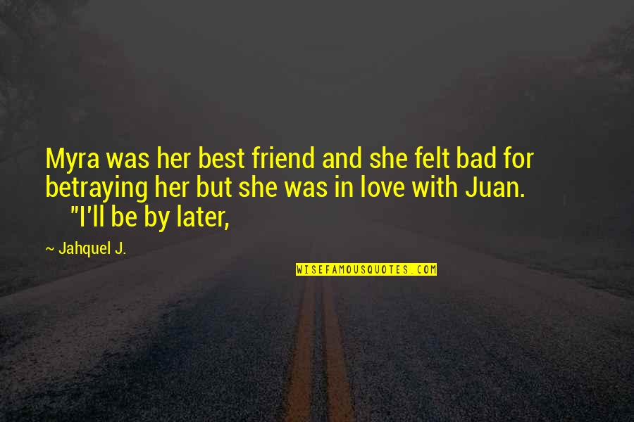 Betraying Your Best Friend Quotes By Jahquel J.: Myra was her best friend and she felt