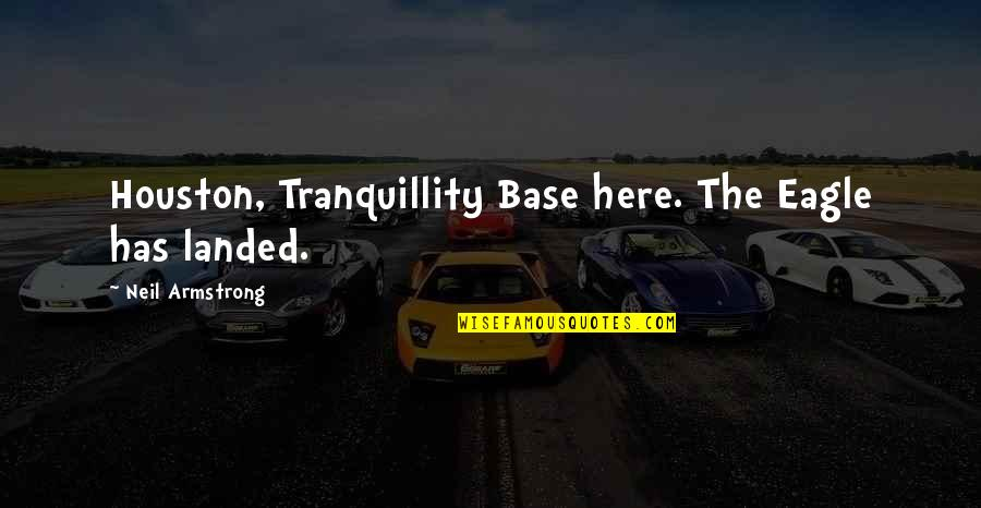 Betraying Your Best Friend Quotes By Neil Armstrong: Houston, Tranquillity Base here. The Eagle has landed.