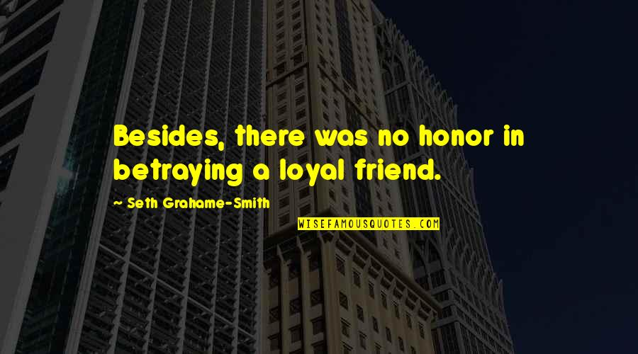 Betraying Your Best Friend Quotes By Seth Grahame-Smith: Besides, there was no honor in betraying a