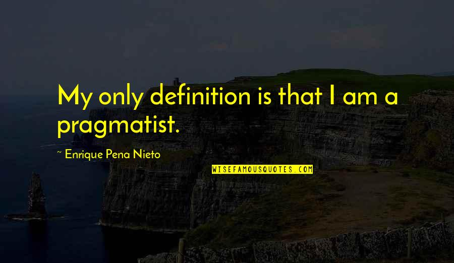 Betraying Your Wife Quotes By Enrique Pena Nieto: My only definition is that I am a
