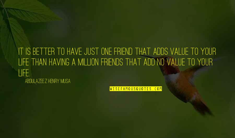 Better Have No Friends Quotes By Abdulazeez Henry Musa: It is better to have just one friend