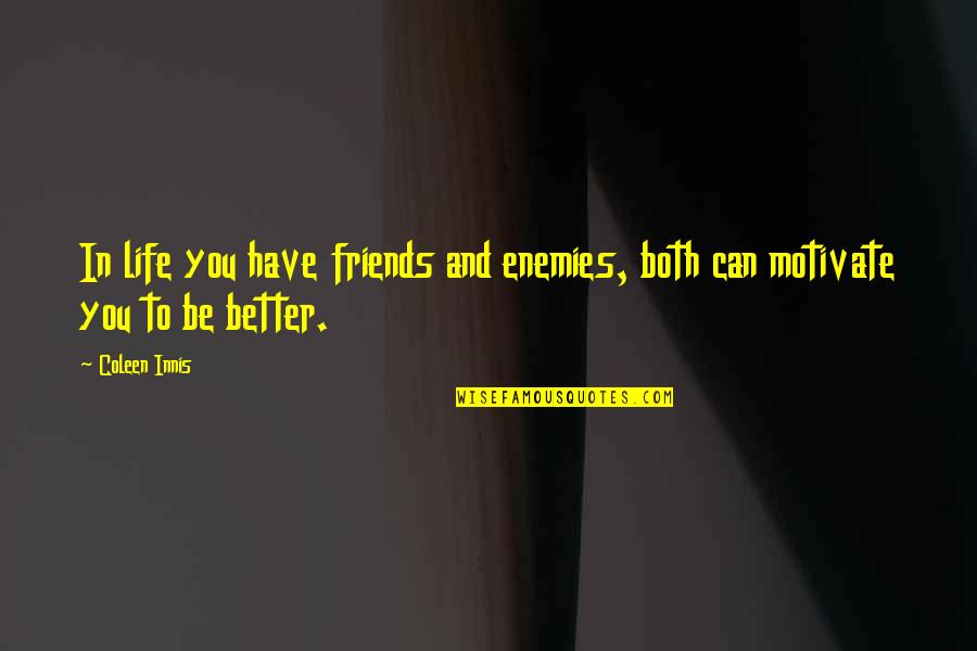 Better Have No Friends Quotes By Coleen Innis: In life you have friends and enemies, both