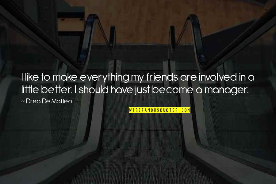 Better Have No Friends Quotes By Drea De Matteo: I like to make everything my friends are