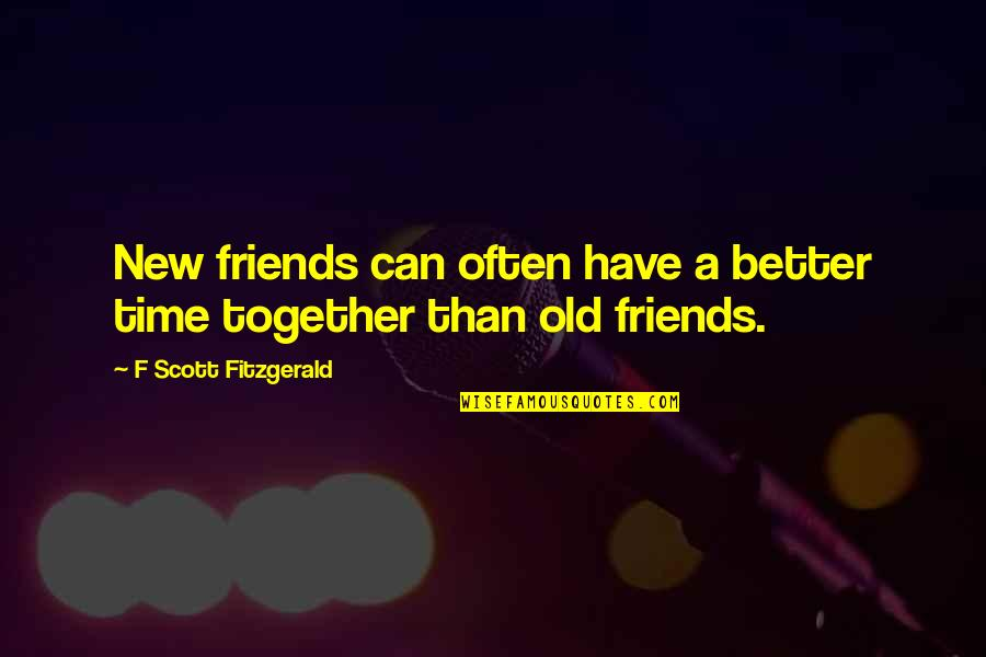Better Have No Friends Quotes By F Scott Fitzgerald: New friends can often have a better time