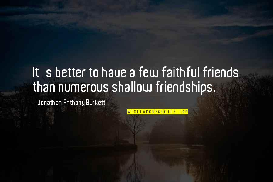Better Have No Friends Quotes By Jonathan Anthony Burkett: It's better to have a few faithful friends