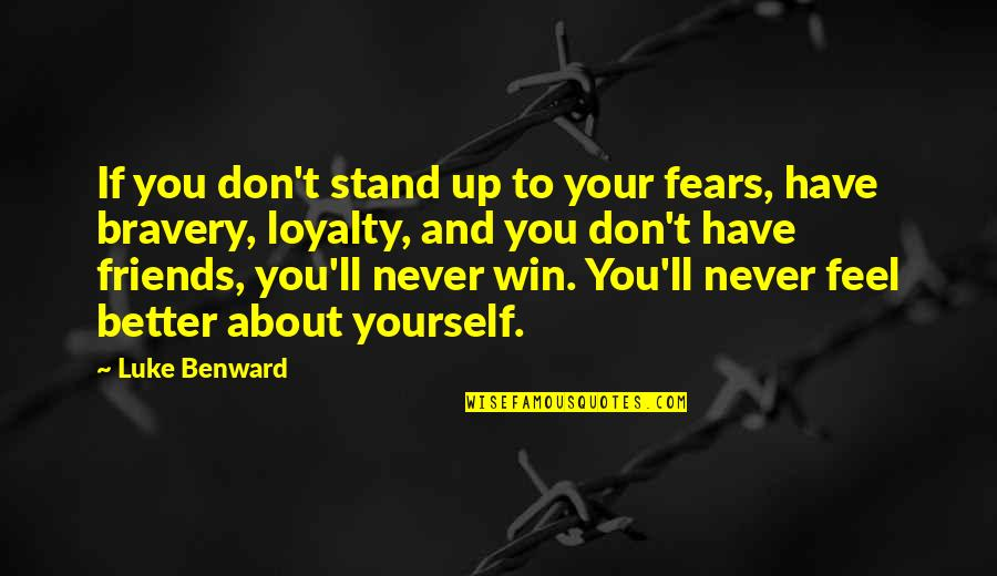 Better Have No Friends Quotes By Luke Benward: If you don't stand up to your fears,