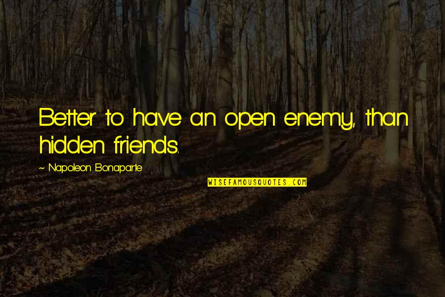 Better Have No Friends Quotes By Napoleon Bonaparte: Better to have an open enemy, than hidden