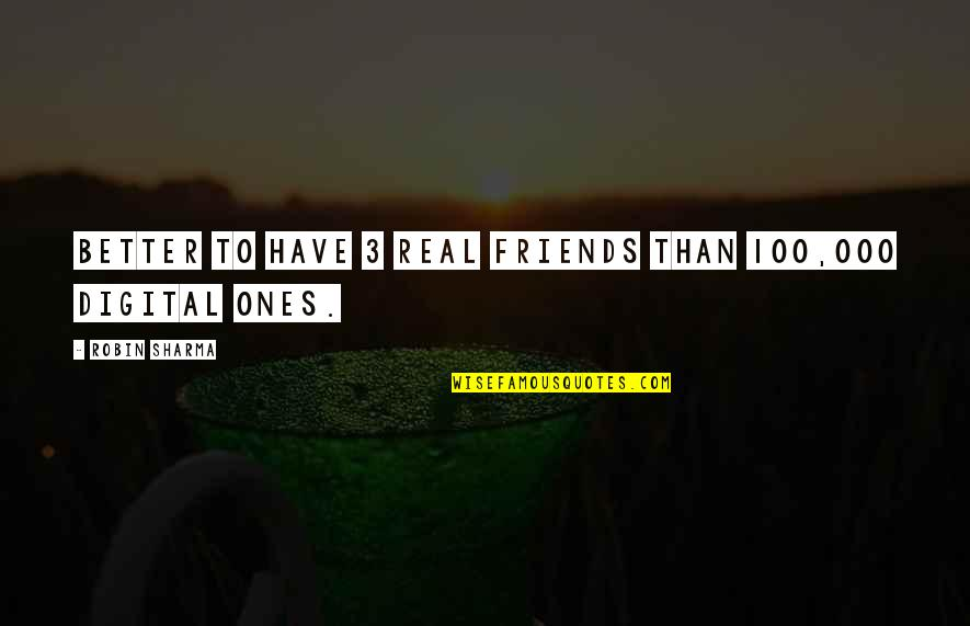 Better Have No Friends Quotes By Robin Sharma: Better to have 3 real friends than 100,000