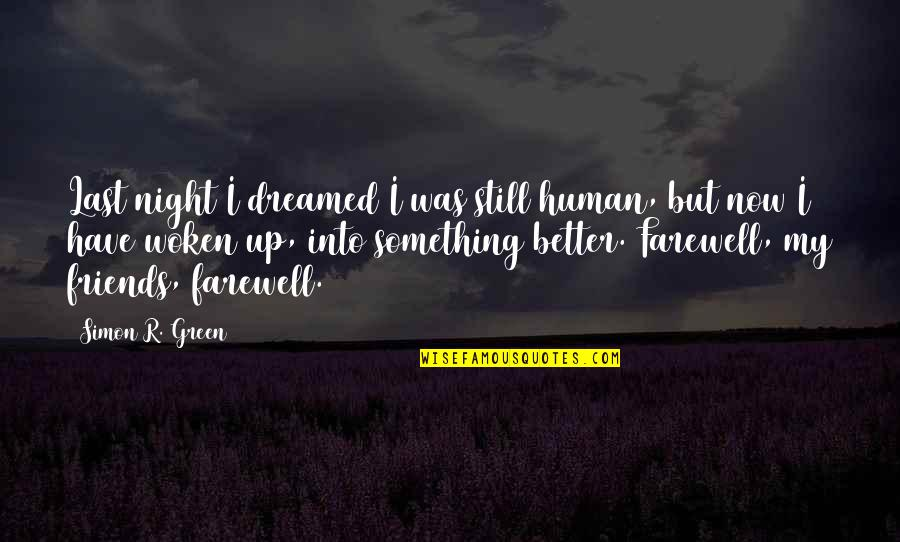 Better Have No Friends Quotes By Simon R. Green: Last night I dreamed I was still human,