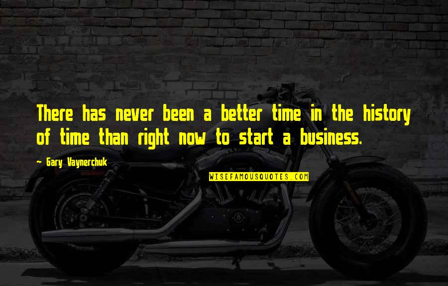 Better Now Than Never Quotes By Gary Vaynerchuk: There has never been a better time in