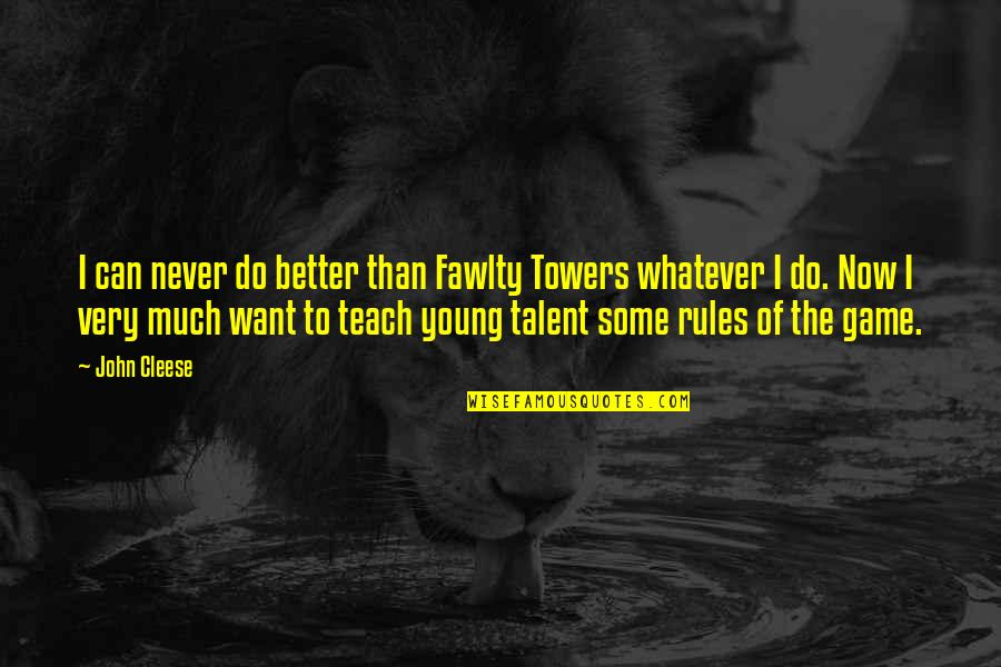 Better Now Than Never Quotes By John Cleese: I can never do better than Fawlty Towers