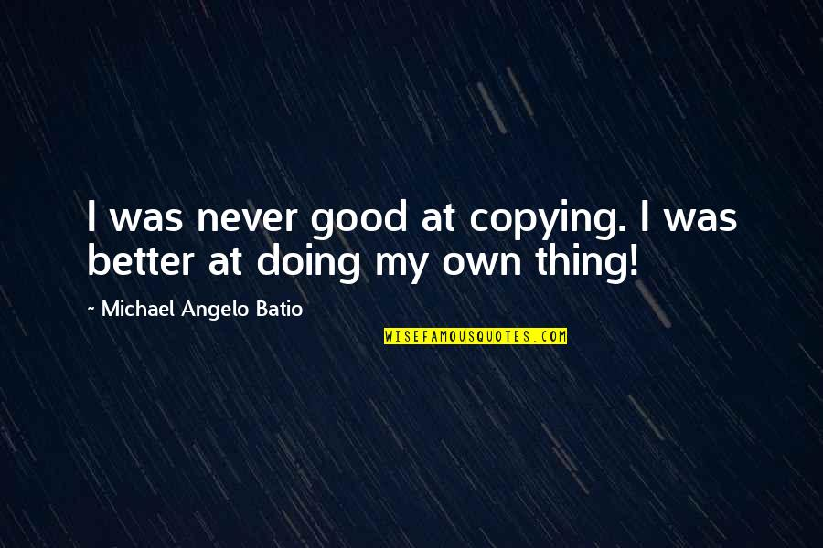 Better Now Than Never Quotes By Michael Angelo Batio: I was never good at copying. I was