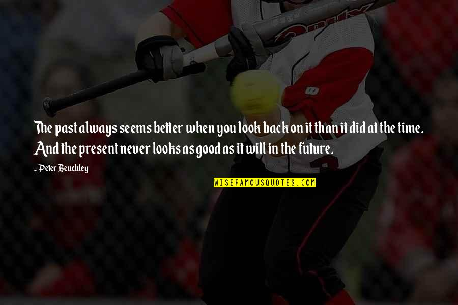 Better Now Than Never Quotes By Peter Benchley: The past always seems better when you look