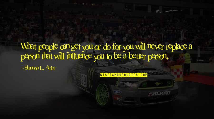 Better Now Than Never Quotes By Shannon L. Alder: What people can get you or do for