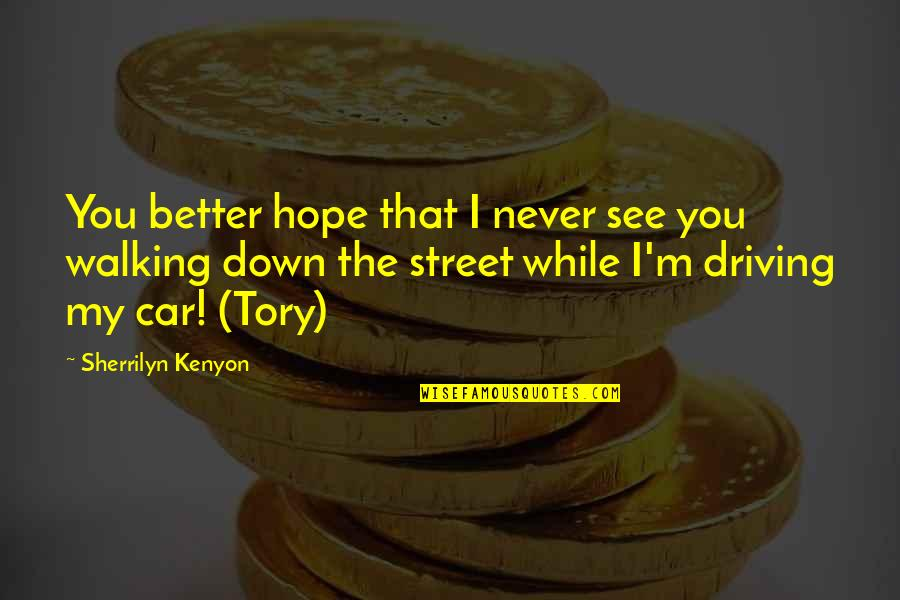 Better Now Than Never Quotes By Sherrilyn Kenyon: You better hope that I never see you