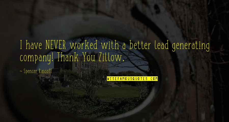 Better Now Than Never Quotes By Spencer Rascoff: I have NEVER worked with a better lead