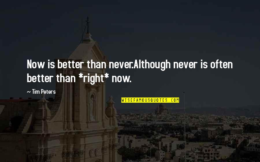 Better Now Than Never Quotes By Tim Peters: Now is better than never.Although never is often