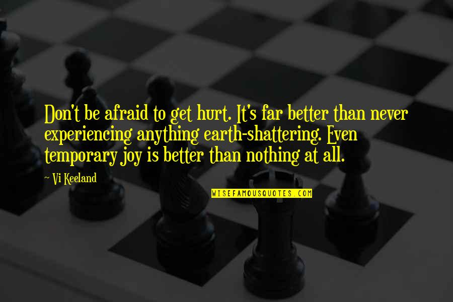 Better Now Than Never Quotes By Vi Keeland: Don't be afraid to get hurt. It's far