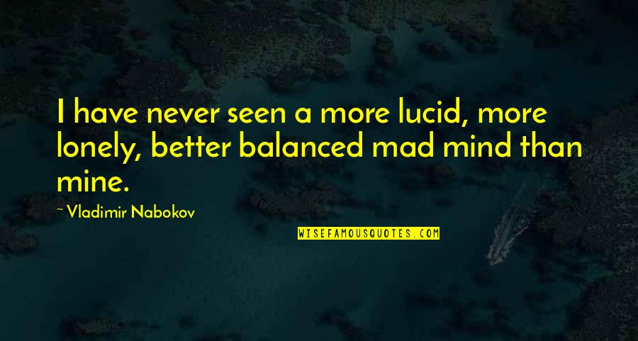 Better Now Than Never Quotes By Vladimir Nabokov: I have never seen a more lucid, more