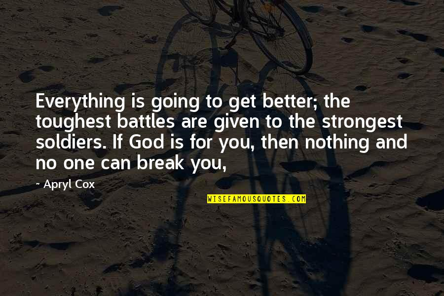 Better That We Break Quotes By Apryl Cox: Everything is going to get better; the toughest