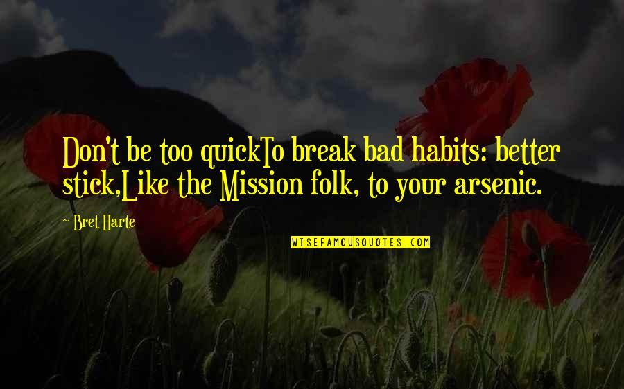 Better That We Break Quotes By Bret Harte: Don't be too quickTo break bad habits: better