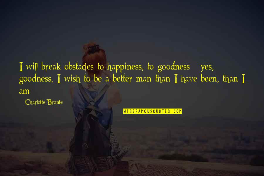 Better That We Break Quotes By Charlotte Bronte: I will break obstacles to happiness, to goodness