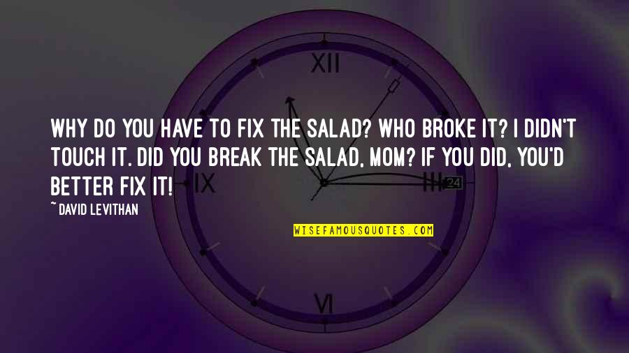 Better That We Break Quotes By David Levithan: Why do you have to fix the salad?