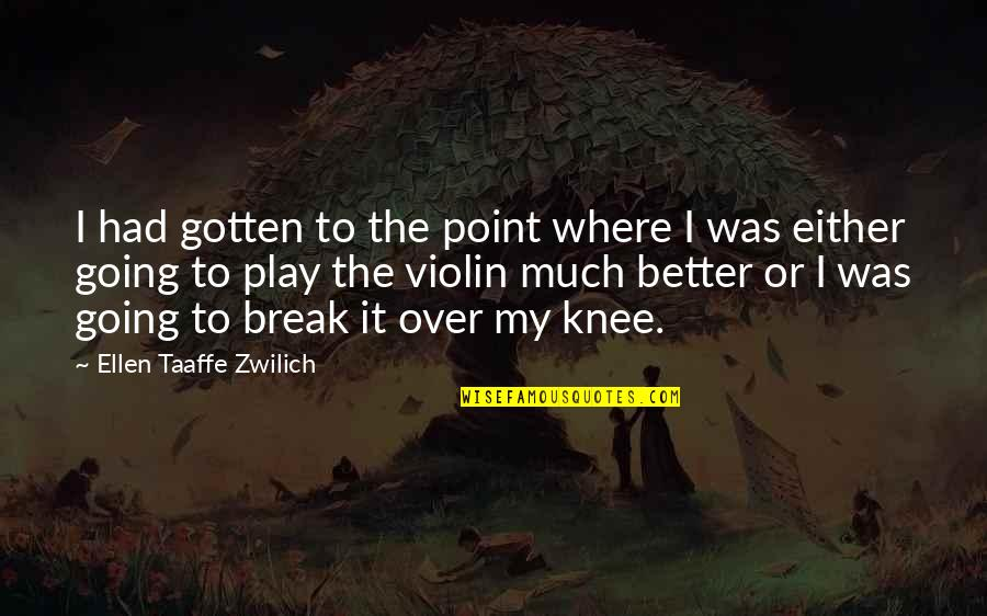 Better That We Break Quotes By Ellen Taaffe Zwilich: I had gotten to the point where I