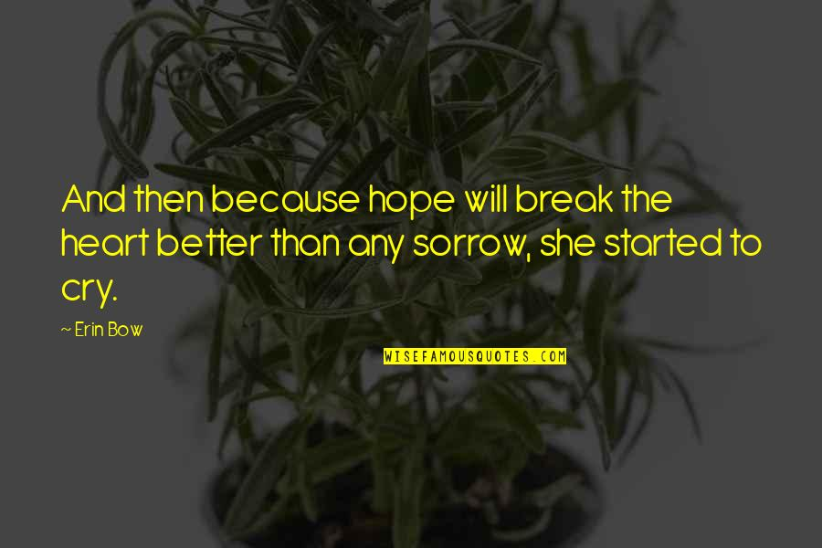 Better That We Break Quotes By Erin Bow: And then because hope will break the heart