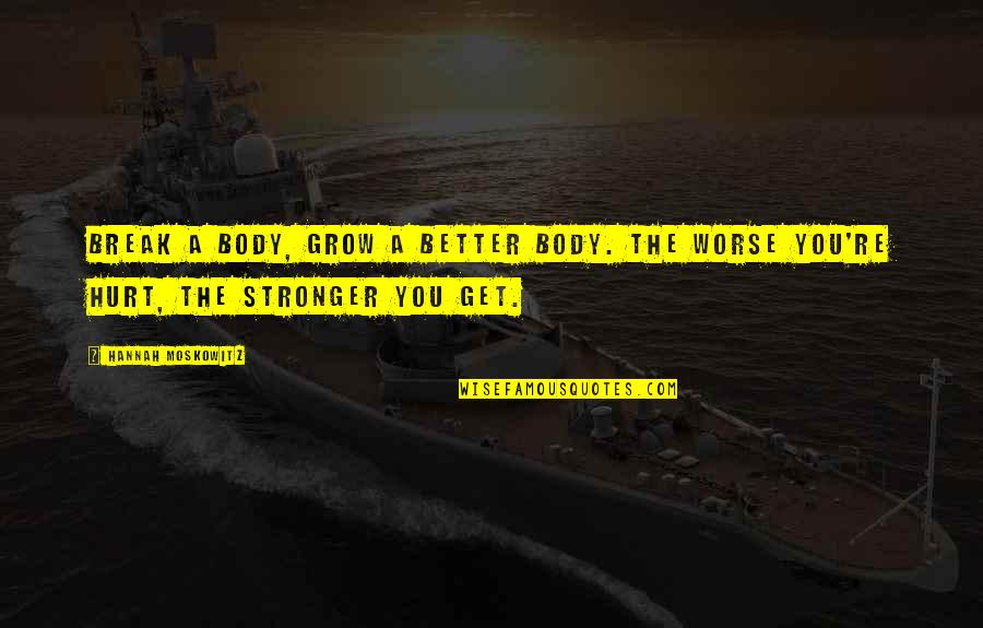 Better That We Break Quotes By Hannah Moskowitz: Break a body, grow a better body. The