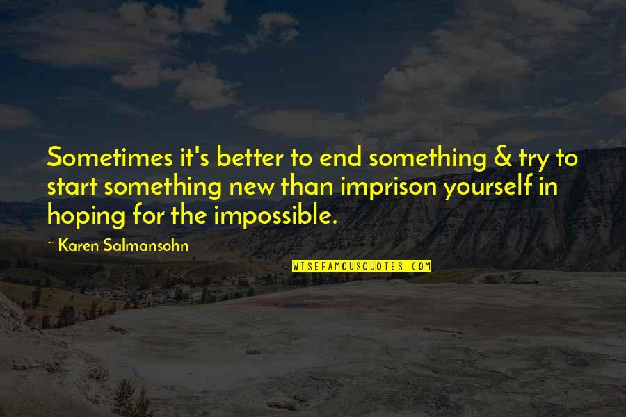 Better That We Break Quotes By Karen Salmansohn: Sometimes it's better to end something & try