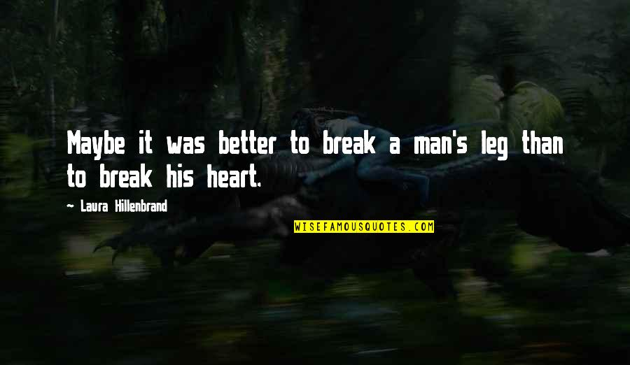 Better That We Break Quotes By Laura Hillenbrand: Maybe it was better to break a man's