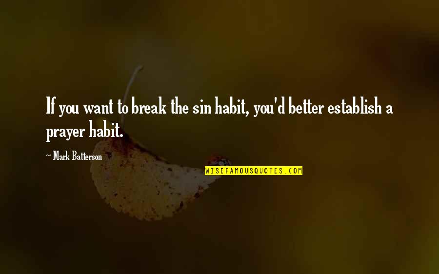 Better That We Break Quotes By Mark Batterson: If you want to break the sin habit,