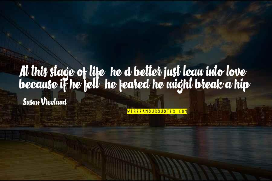 Better That We Break Quotes By Susan Vreeland: At this stage of life, he'd better just