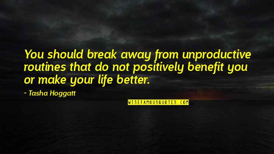Better That We Break Quotes By Tasha Hoggatt: You should break away from unproductive routines that