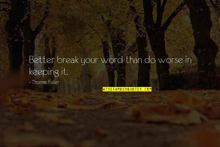 Better That We Break Quotes By Thomas Fuller: Better break your word than do worse in