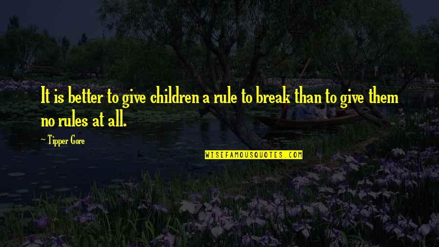 Better That We Break Quotes By Tipper Gore: It is better to give children a rule
