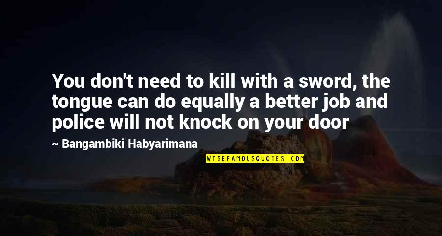 Better Things To Do Quotes By Bangambiki Habyarimana: You don't need to kill with a sword,