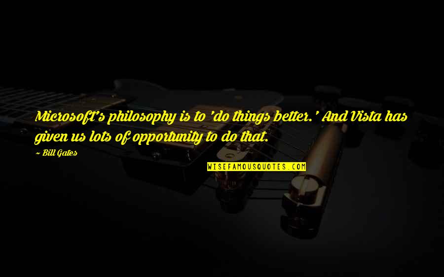 Better Things To Do Quotes By Bill Gates: Microsoft's philosophy is to 'do things better.' And