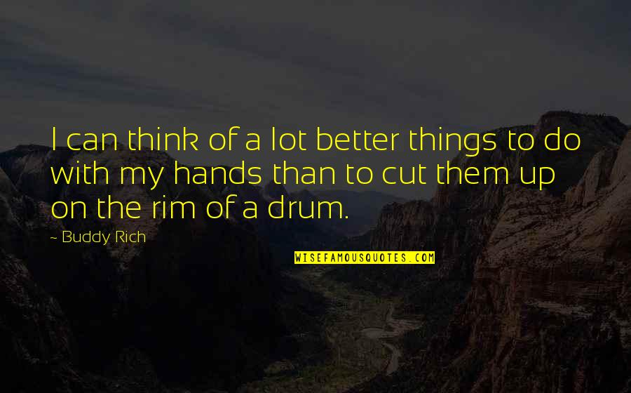 Better Things To Do Quotes By Buddy Rich: I can think of a lot better things