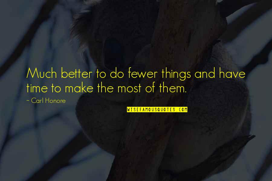 Better Things To Do Quotes By Carl Honore: Much better to do fewer things and have