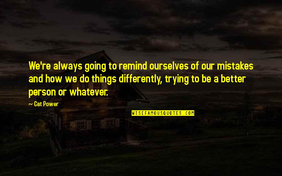 Better Things To Do Quotes By Cat Power: We're always going to remind ourselves of our