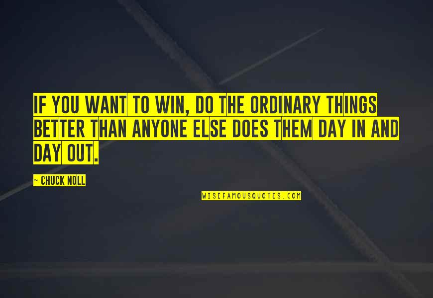 Better Things To Do Quotes By Chuck Noll: If you want to win, do the ordinary