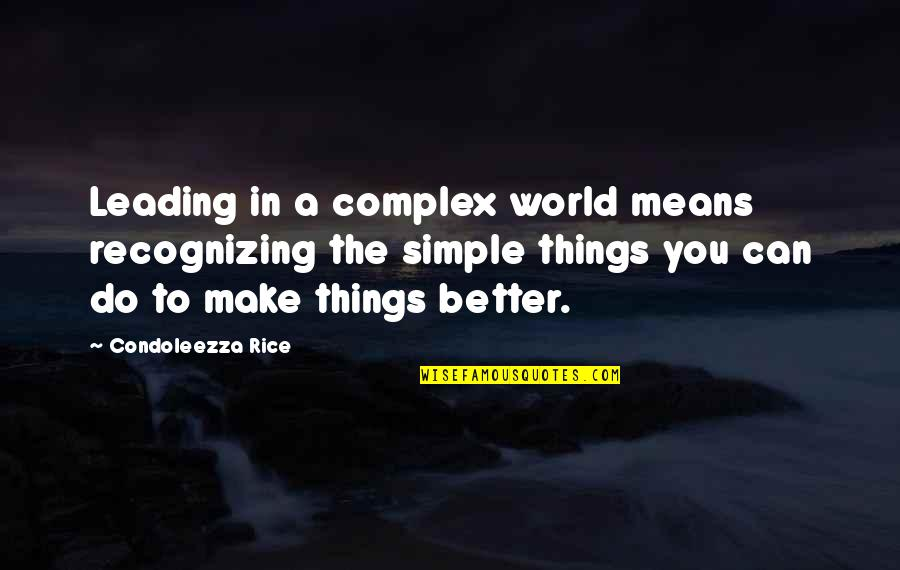 Better Things To Do Quotes By Condoleezza Rice: Leading in a complex world means recognizing the