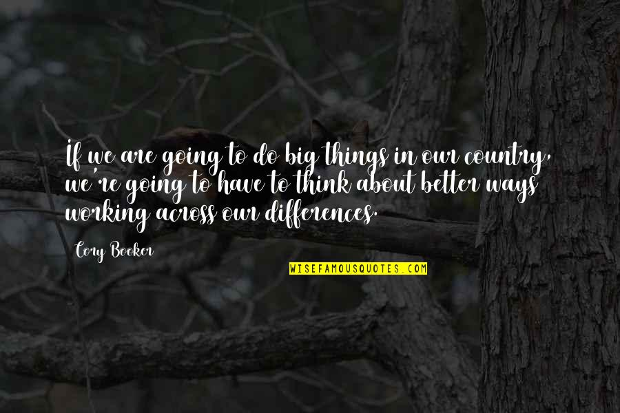 Better Things To Do Quotes By Cory Booker: If we are going to do big things