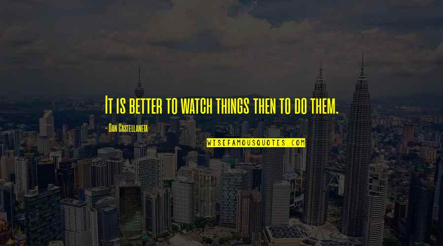 Better Things To Do Quotes By Dan Castellaneta: It is better to watch things then to