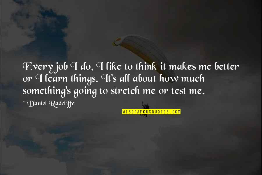 Better Things To Do Quotes By Daniel Radcliffe: Every job I do, I like to think