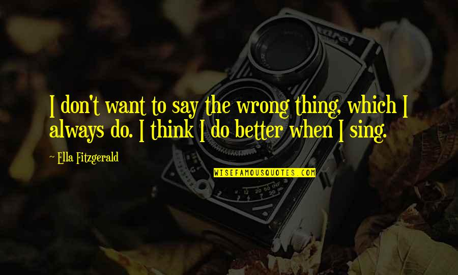 Better Things To Do Quotes By Ella Fitzgerald: I don't want to say the wrong thing,